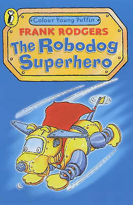 1 of 1 - Rodgers, Frank, The Robodog: Superhero (Colour Young Puffin), Very Good Book