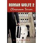Roman Wolfe 2 Classroom Terror by Sheehan Bill Xlibris Corp Paperback