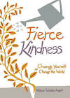 Fierce Kindness: Change Yourself to Change the World by Melanie Salvatore-August (Hardback, 2017)
