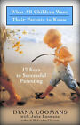 What Children Want Their Parents to Know: Twelve Keys to Successful Parenting by Diana Loomans, Julia Godoy (Paperback, 2005)