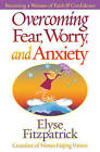 Overcoming Fear, Worry, and Anxiety: Becoming a Woman of Faith and Confidence by Elyse Fitzpatrick (Paperback, 2001)