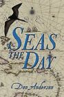 Seas The Day by Don Anderson 9781438931685 Paperback 2008