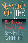 Stewards of Life: Bioethics and Pastoral Care by Sondra Ely Wheeler (Paperback, 1999)
