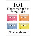 101 Forgotten Pop Hits of The 1980s Parkhouse Nick Paperback Print on Demand Boo
