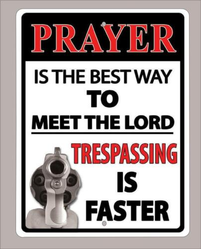 """/""""Prayer is the best way to meet the lord,trespassing is quicker/"""" sign-12/""""x18/"""""""