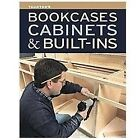 Bookcases, Cabinets and Built-Ins by Fine Woodworking Magazine Editors and Fine Homebuilding Editors (2012, Paperback)