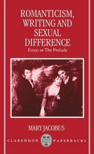 Romanticism, Writing, and Sexual Difference: Essays on The Prelude: By Jacobu...