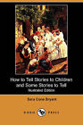 How to Tell Stories to Children and Some Stories to Tell (Illustrated Edition) (Dodo Press) by Sara Cone Bryant (Paperback / softback, 2008)