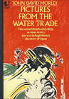Pictures from the Water Trade: An Englishman in Japan by John David Morley (Paperback, 1986)