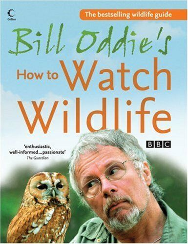 Bill Oddie's How to Watch Wildlife,Bill Oddie, Stephen Moss, F ,.9780007236237