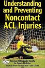Understanding and Preventing Non-contact ACL Injuries by American Orthopaedic Society For Sports Medicine (Hardback, 2007)