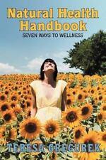 Natural Health Handbook : Seven Ways to Wellness by Teresa Gregurek (2012,...