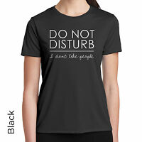 Do Not Disturb I Don't Like People T-shirt I Need My Space Leave Me Alone 844