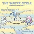 The Water Cycle: Water Play Series Book 1 by Mayra Calvani (Paperback / softback, 2012)