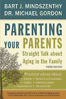 Parenting Your Parents: Straight Talk About Aging in the Family by Bart J. Mindszenthy, Michael Gordon (Paperback, 2013)