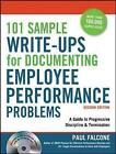 101 Sample Write-Ups for Documenting Employee Performance Problems: A Guide to Progressive Discipline & Termination: A Guide to Progressive Discipline & Termination by Paul Falcone (Mixed media product, 2010)