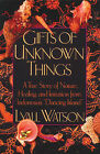 Gifts of Unknown Things: A True Story of Nature, Healing, and Initiation from Indonesia's Dancing Island by Lyall Watson (Paperback, 1992)