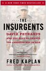 The Insurgents: David Petraeus and the Plot to Change the American Way of War by Fred M Kaplan (Paperback / softback, 2014)