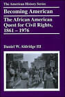 Becoming American: The African American Quest for Civil Rights, 1861-1976 by Daniel W. Aldridge (Paperback, 2011)