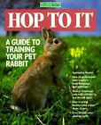 Hop to it: Guide to Training Your Pet Rabbit by Samantha Hunter (Paperback, 1991)