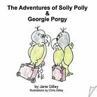 The Adventures of Solly Polly and Georgie Porgy by Jane Gilley (Paperback, 2008)