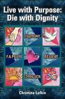 Live with Purpose: Die with Dignity by Christina Lufkin (Paperback / softback, 2011)