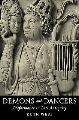 Demons and Dancers. Performance in Late Antiquity by Webb, Ruth (Hardback book,