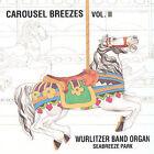 Carousel Breezes Vol. 2: Wurlitzer Band Organ-Seabreeze Park by Wurlitzer Band Organ (CD, May-2005, Dynamic Recording Studio (Records))