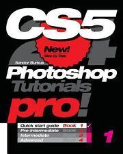 Photoshop CS5, Pro! Book 1 : Quick Start Guide by Sandor Burkus (2010,...