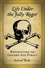 Life Under the Jolly Roger: Reflections on Golden Age Piracy by Gabriel Kuhn (Paperback, 2010)