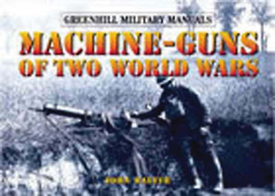 1 of 1 - Machine Guns of Two World Wars (Greenhill Military Manuals), Good Condition Book