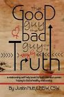 The Good Guy, the Bad Guy, and the Ugly Truth: A Relationship Self-Help Book for Both Men and Women Hoping to Find Healthy Relationships by Lmsw Csw Nutt (Paperback / softback, 2014)