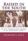 Raised in the South: By the Benedictine Monks at St. Bernard's Abbey by Seymour S Lenz (Paperback / softback, 2009)