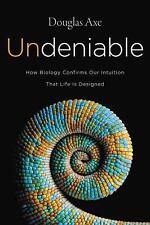 Undeniable : How Biology Confirms Our Intuition That Life Is Designed by...