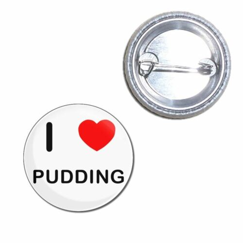 Button Badge I Love Pudding Choice 25mm//55mm//77mm Novelty Fun BadgeBeast