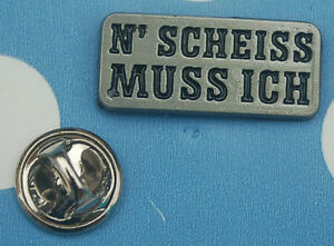 N-Scheiss-Muss-Ich-Spruch-Abzeichen-Pin-Button-Badge-Anstecker-Anstecknadel-338