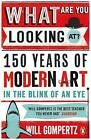What are You Looking at?: 150 Years of Modern Art in the Blink of an Eye by Will Gompertz (Paperback, 2016)