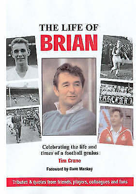 1 of 1 - The Life of Brian: Celebrating the Life and Times of a Football Genius, Crane, T