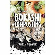 Bokashi Composting : Scraps to Soil in Weeks by Adam Footer and Diego Adam (2013