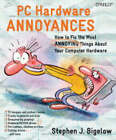 PC Hardware Annoyances by Stephen J. Bigelow (Paperback, 2004)