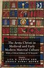 The Arma Christi in Medieval and Early Modern Material Culture: With a Critical Edition of 'O Vernicle' by Taylor & Francis Ltd (Hardback, 2014)