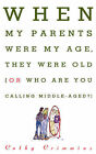 When My Parents Were My Age, They Were Old...or...Who are You Calling Middle-Aged? by Cathy Crimmins (Paperback, 1995)