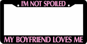 I/'M NOT SPOILED MY HUSBAND LOVES ME Metal License Plate Frame Tag Holder