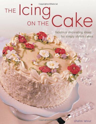 The Icing on the Cake: Fabulous Decorating Ideas for Simply Stylish Cakes By Sh