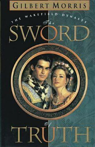 Wakefield Dynasty The Sword Of Truth 1 By Gilbert Morris 1994