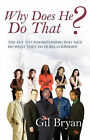 Why Does He Do That? the Key to Understanding Why Men Do What They Do in Relationships by Gil Bryan (Paperback / softback, 2007)