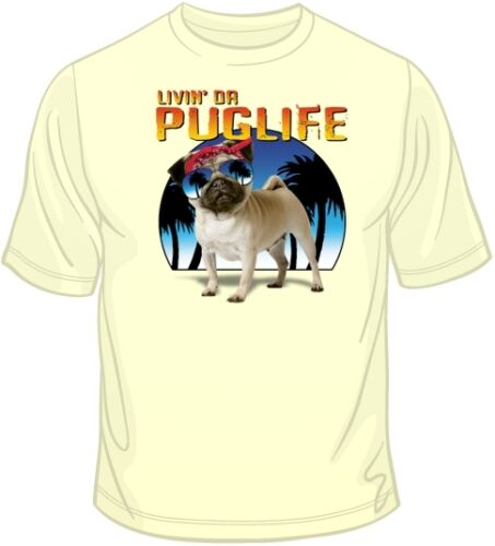 Livin Da Pug Life T Shirt  You Choose Style Color 10557 Size