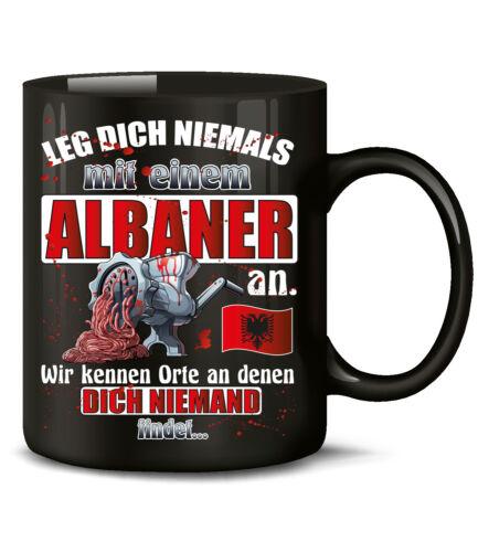 Kaffee Spruch lustig witzig Tasse Becher LEG DICH NIEMALS MIT EINEM ALBANER AN