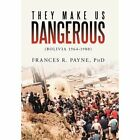 They Make Us Dangerous: (Bolivia 1964-1980) by Frances R Payne Phd (Hardback, 2012)