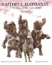 Faithful Elephants : A True Story of Animals, People, and War by Yukio...